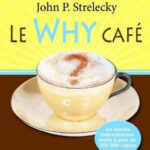 Le Why Cafe John P Strelecky
